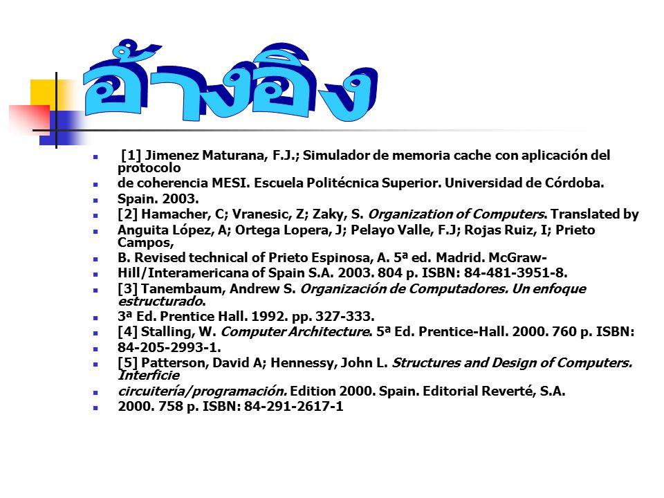 อ้างอิง [1] Jimenez Maturana, F.J.; Simulador de memoria cache con aplicación del protocolo.